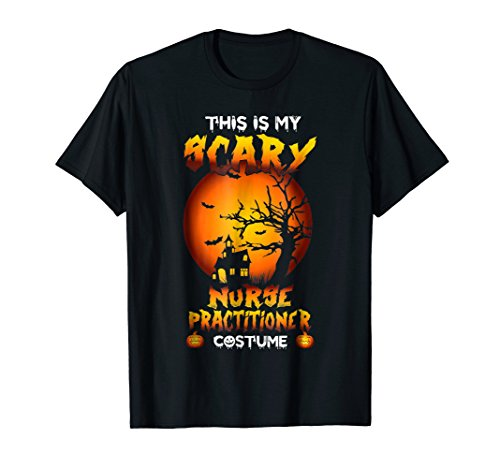 This is My Scary Nurse Practitioner Costume Halloween -