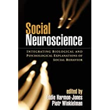 Social Neuroscience: Integrating Biological and Psychological Explanations of Social Behavior