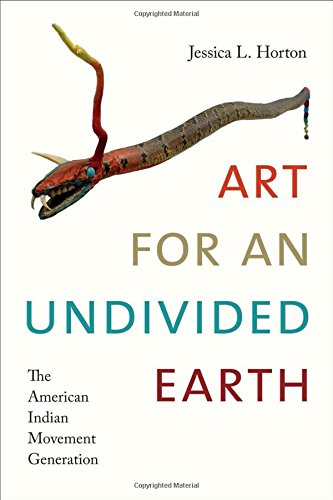 (Art for an Undivided Earth: The American Indian Movement Generation (Art History Publication Initiative) )