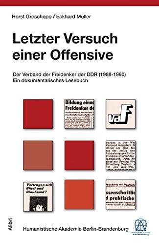 Letzter Versuch einer Offensive: Der Verband der Freidenker der DDR (1988-1990). Ein dokumentarisches Lesebuch (Schriftenreihe der Humanistischen Akademie Berlin)