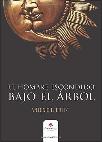 El hombre escondido bajo el árbol: Amazon.es: Antonio F ...