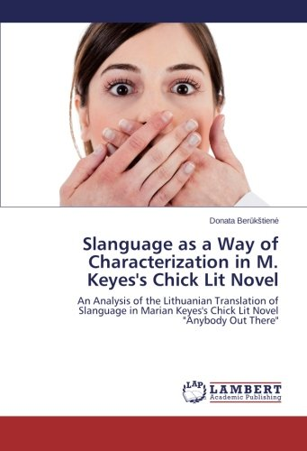 Lithuanian Chick - Slanguage as a Way of Characterization in M. Keyes's Chick Lit Novel: An Analysis of the Lithuanian Translation of Slanguage in Marian Keyes's Chick Lit Novel