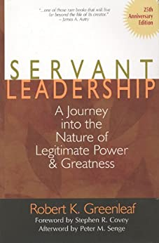 Servant Leadership [25th Anniversary Edition]: A Journey into the Nature of Legitimate Power and Greatness by [Greenleaf, Robert K.]