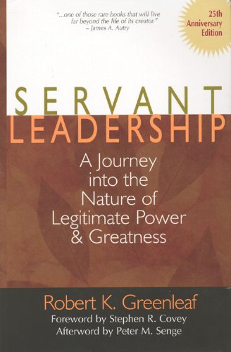 Servant Leadership [25th Anniversary Edition]: A Journey into the Nature of Legitimate Power and Greatness