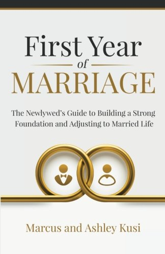 First Year of Marriage: The Newlywed's Guide to Building a Strong Foundation and Adjusting to Married Life
