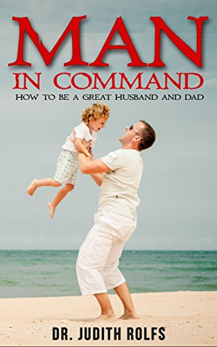Man in Command: How To Be A Great Husband and Dad by [Rolfs, Wayne and Judith]