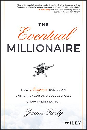 The Eventual Millionaire: How Anyone Can Be an Entrepreneur and  Successfully Grow Their Startup: Tardy, Jaime, Miller, Dan: 9781118674703:  Amazon.com: Books
