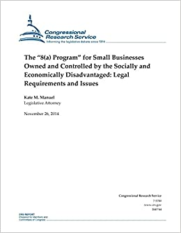 Book The '8(a) Program' for Small Businesses Owned and Controlled by the Socially and Economically Disadvantaged: Legal Requirements and Issues (CRS Reports)