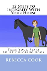 12 Steps to Integrity With Your Horse: Tame Your Fears Adult Coloring Book (Brown Pony Series) (Volume 9) Paperback