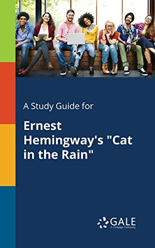 "A Study Guide for Ernest Hemingway's ""Cat in the Rain"" (Short Stories for Students)"
