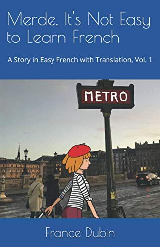 Merde, It's Not Easy to Learn French: A Story in Easy French with Exercises and English Translation (My Adventure en français)