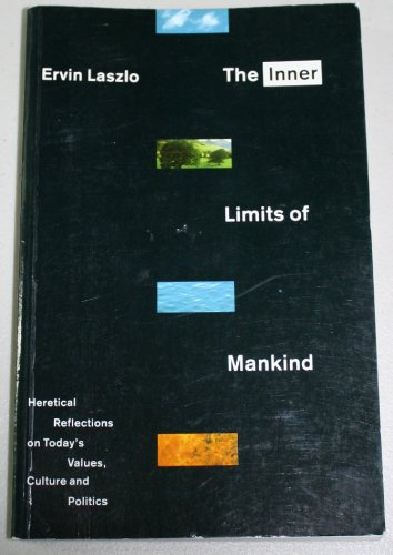 Inner Limits of Mankind: Heretical Reflections on Today's Values, Culture and Politics, Laszlo, Ervin