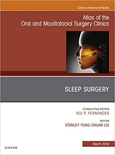 Sleep Surgery, An Issue of Atlas of the Oral & Maxillofacial Surgery Clinics, E-Book (The Clinics: Dentistry 27)