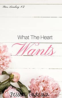 What The Heart Wants (Stars Landing Book 2) by [Gadziala, Jessica]