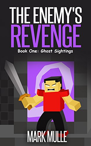 The Enemy's Revenge - Book 1: Ghost Sightings (An Unofficial Minecraft Book for Kids Ages 9 - 12 (Preteen) (The Enemy's Revenge)