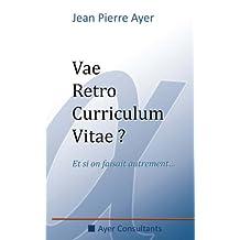 Vae Retro Curriculum Vitae ? Et si on faisait autrement..... (French Edition)