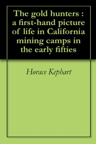 The gold hunters : a first-hand picture of life in California mining camps in the early fifties