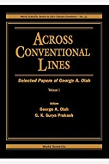 Across Conventional Lines: Selected Papers of George A. Olah (World Scientific Series in 20th Century Chemistry, V. 11)