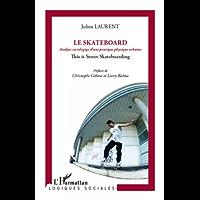 Skateboard: Analyse sociologique d'une pratique physique urbaine - This is Street Skateboarding (Logiques Sociales)