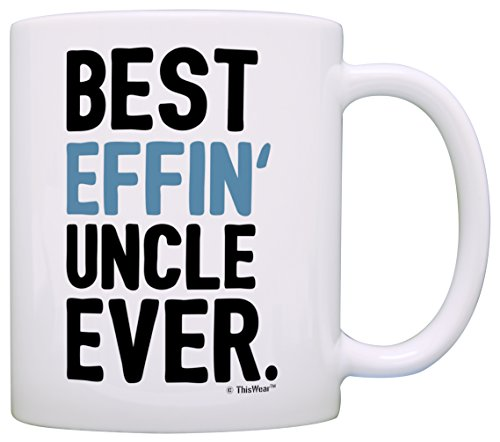 Fathers Day Gifts for Uncle Best Effin Uncle Ever Perfect Gifts for Uncle Gift Coffee Mug Tea Cup White