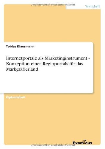 Read Online Internetportale als Marketinginstrument - Konzeption eines Regioportals für das Markgräflerland (German Edition) ebook