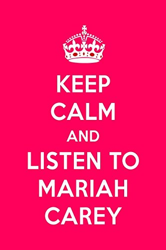 Keep Calm And Listen To Mariah Carey: Mariah Carey Designer Notebook
