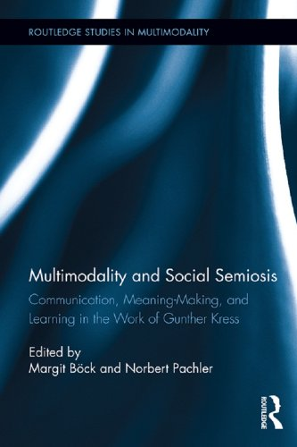 Multimodality and Social Semiosis: Communication, Meaning-Making, and Learning in the Work of Gunther Kress (Routledge Studies in Multimodality) Pdf