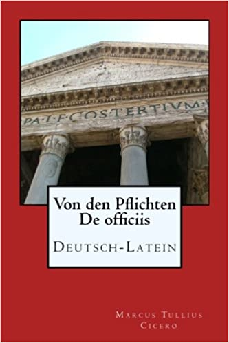 Von den Pflichten - De officiis: Deutsch - Latein (German Edition)