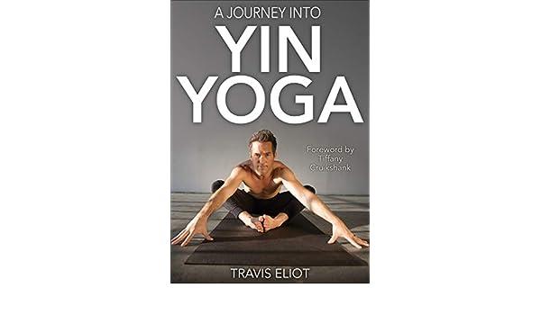 A Journey Into Yin Yoga (English Edition) eBook: Travis ...