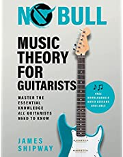 No Bull Music Theory for Guitarists: Master the Essential Knowledge all Guitarists Need to Know