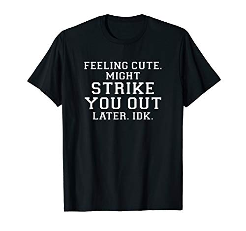 (Feeling Cute Might Strike You Out Later IDK Funny Pitcher T-Shirt)