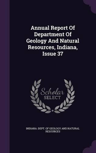 Annual Report of Department of Geology and Natural Resources, Indiana, Issue 37 pdf epub
