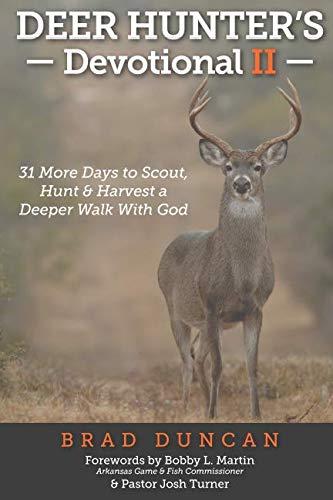 Deer Hunter's Devotional II: 31 More Days to Scout, Hunt & Harvest a Deeper Walk With God (Deer Hunter's Devotionals)