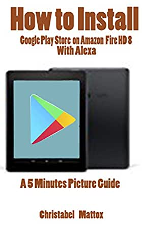 Amazon.com: HOW TO INSTALL GOOGLE PLAY STORE ON AMAZON FIRE ...