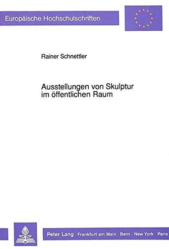 Ausstellungen von Skulptur im öffentlichen Raum: Konzeption, Vermittlung, Rezeption am Beispiel der «Skulptur» 1977 in Münster und der «Skulptur ... / Publications Universitaires Européennes)