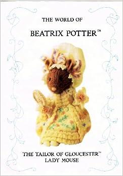 Beatrix Potter Knitting Patterns : The World Of Beatrix Potter: The Tailor Of Gloucester Lady Mouse (Knitting Pa...