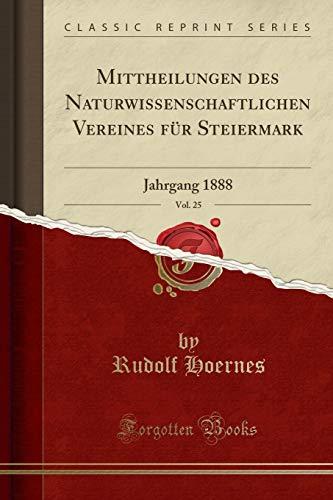 - Mittheilungen des Naturwissenschaftlichen Vereines für Steiermark, Vol. 25: Jahrgang 1888 (Classic Reprint) (German Edition)