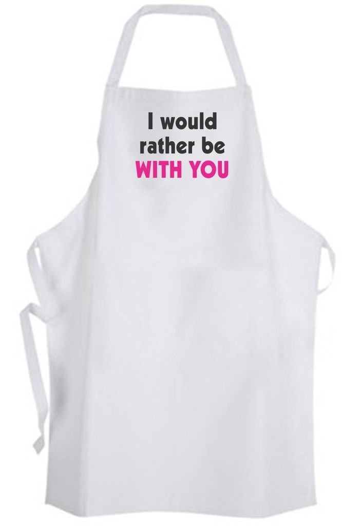 I would rather be With You – Adult Size Apron – Love Flirty Romance Dating Wedding