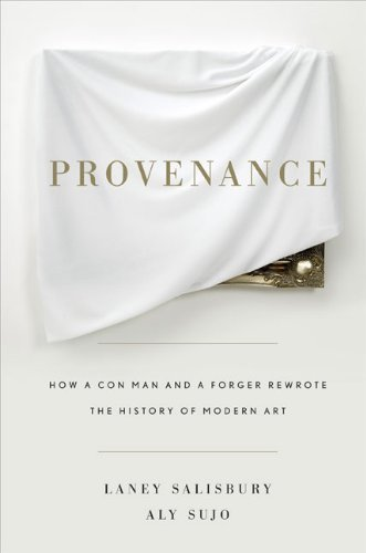 Provenance: How a Con Man and a Forger Rewrote the History of Modern Art by Salisbury, Laney, Sujo, Aly (2009) Hardcover