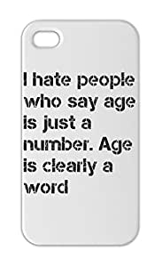 I hate people who say age is just a number. Age is clearly Iphone 5-5s plastic case