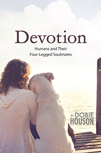 Calling all animal lovers! Devotion: Humans and Their Four-Legged Soulmates by Dobie Houson. A portion of all proceeds is donated to animal rescues and sanctuaries!