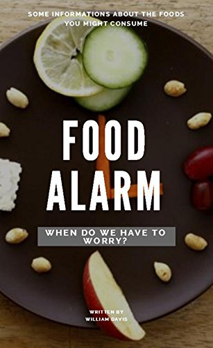 Some Informations About The Foods You Might Consume, Food Alarm, When Do We Have To Worry