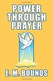 Power Through Prayer, E. M. Bounds, 144866358X