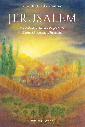 Jerusalem  The Role Of The Hebrew People In The Spiritual Biography Of Humanity