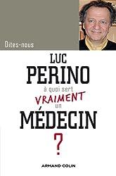 Dites-nous, Luc Perino à quoi sert vraiment un médecin ?
