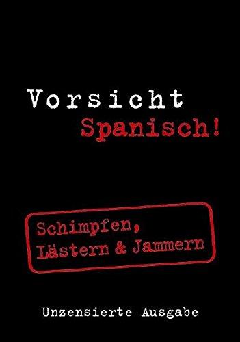 Vorsicht Spanisch! : Schimpfen, Lästern & Jammern