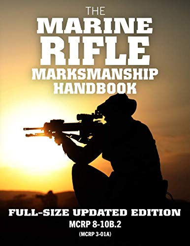 (The Marine Rifle Marksmanship Handbook: Full-Size Updated Edition: Master the M16 Rifle, M4 Carbine, and other Black Rifle Variants! MCRP 8-10B.2 (MCRP 3-01A) (Carlile Military Library))