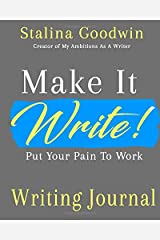 Make It Write!: Put Your Pain To Work Writing Journal Paperback