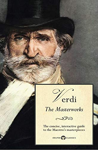 Delphi Masterworks of Giuseppe Verdi (Illustrated) (Delphi Great Composers Book ()
