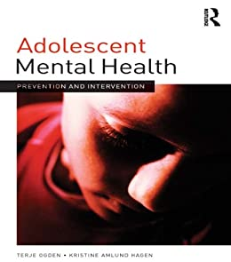 Adolescent Mental Health: Prevention and intervention (Adolescence and Society) by [Ogden, Terje, Hagen, Kristine Amlund]